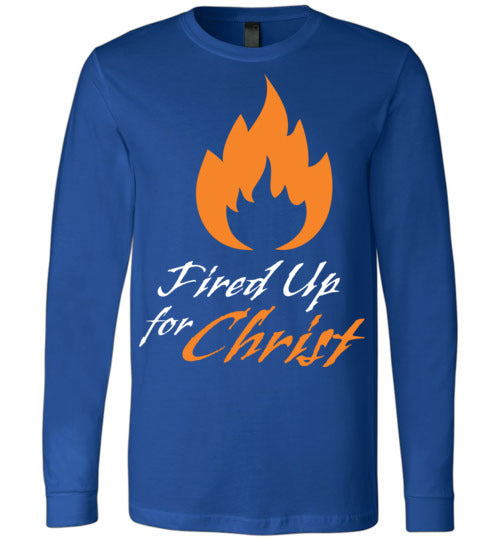 Jeremiah 20:9, Fired Up for Christ, Long Sleeve T-Shirt, S-YL