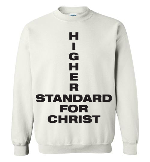 1 John 2:16, Higher Standard for Christ, Crewneck Sweatshirt, S-YL