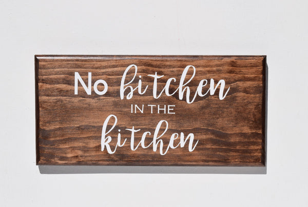 No Bitchin in the Kitchen Sign
