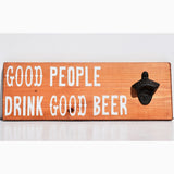 Good People Drink Good Beer Bottle Opener