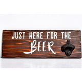 Just Here for the Beer Bottle Opener