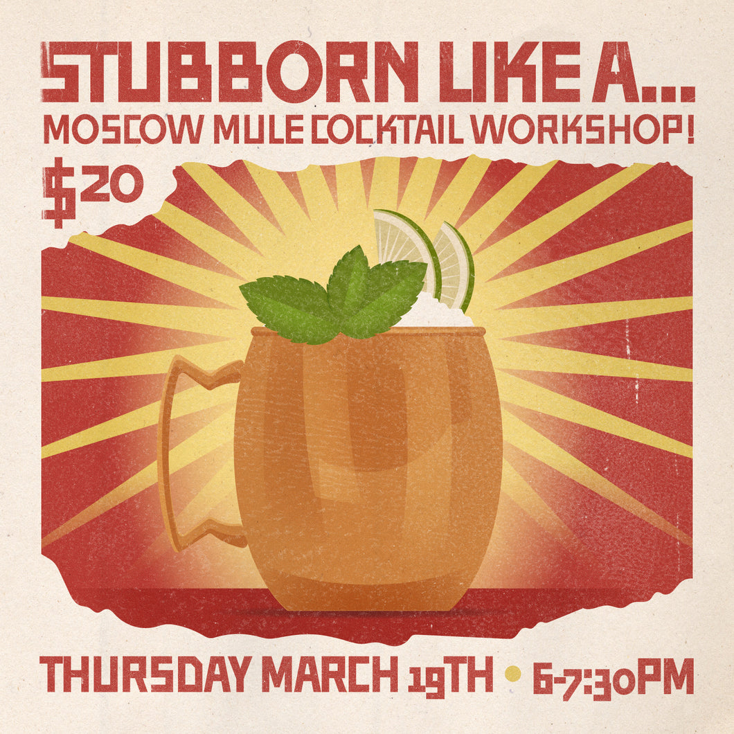 *TEMPORARILY POSTPONED* Stubborn Like a.. Moscow Mule Cocktail Workshop - 3/19/20