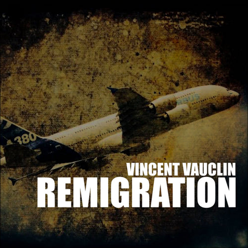 Remigration - Vincent Vauclin (2015)
