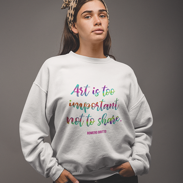 """Art is Too Important Not to Share."" Romero Britto Quote Sweatshirt"