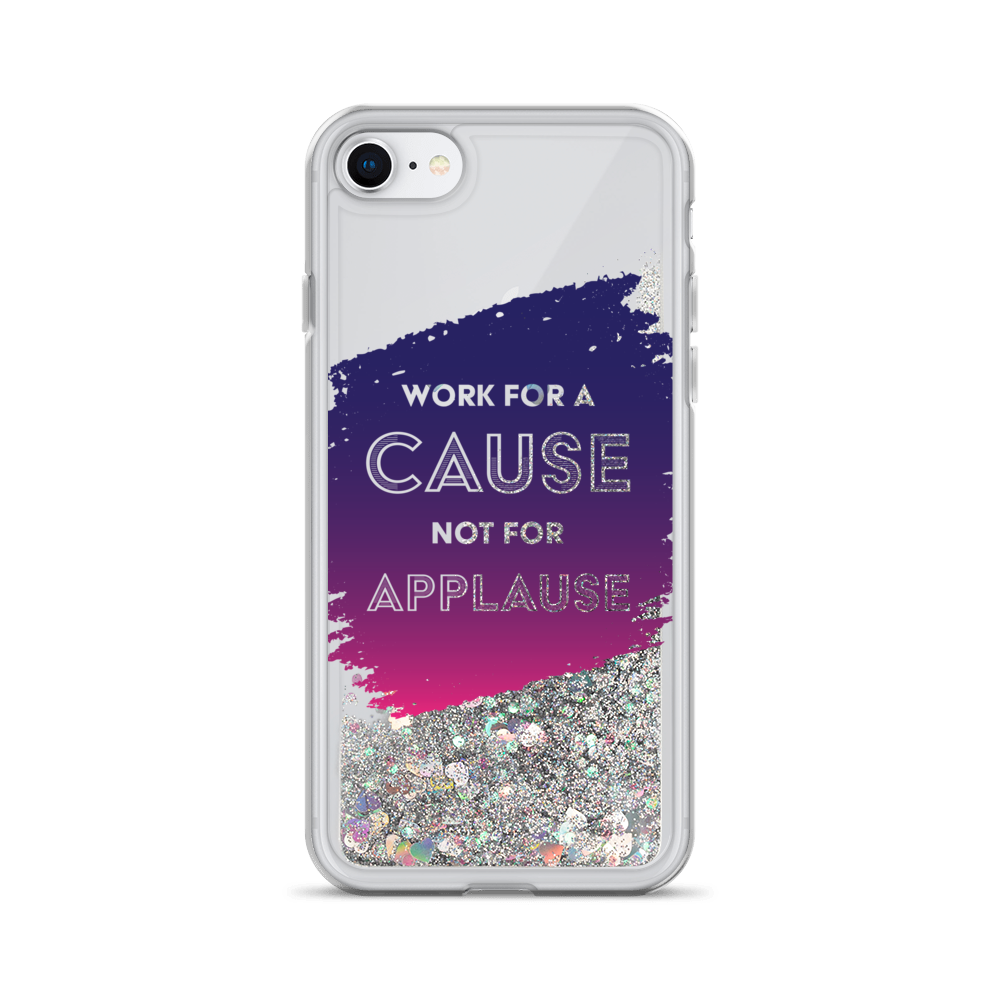 """Work for a Cause not for Applause"" Liquid Glitter Phone Case"