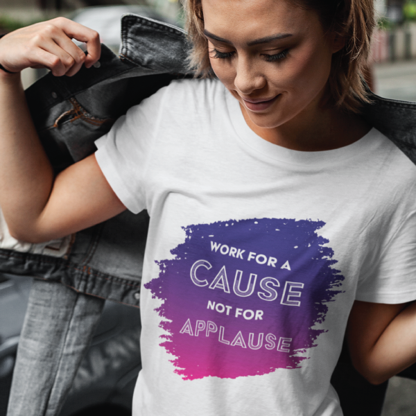 """""""Work for a Cause, Not for Applause"""" Organic T-Shirt"""