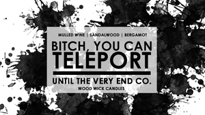 Bitch You Can Teleport