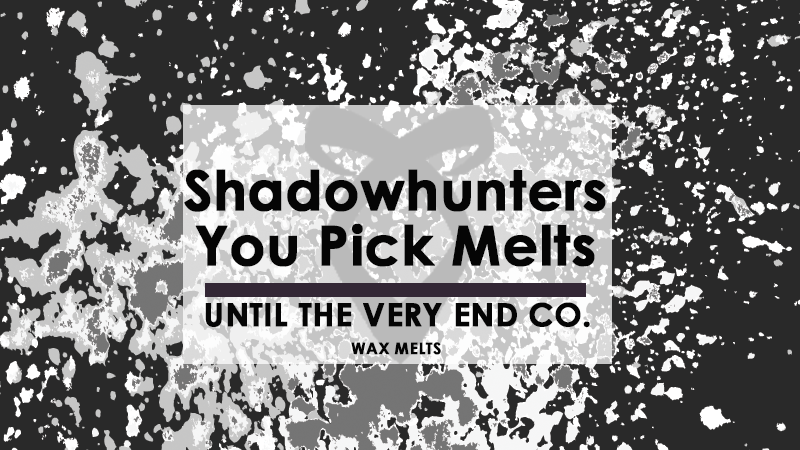 You Pick Shadowhunter Melts