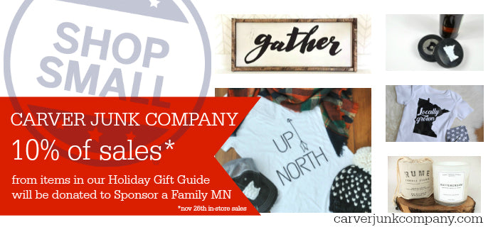 Carver Junk Company is donating 10% of sales from Gift Guide Items to Sponsor a Family MN on November 26th Small Business Saturday!