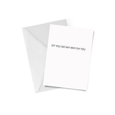 Eff You See Kay Why Greeting Card