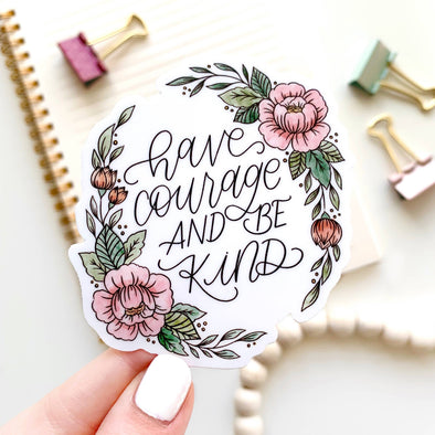 Have Courage and Be Kind Sticker 3x3in.