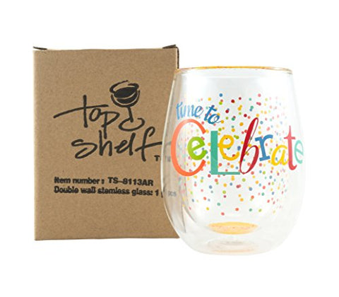 Top Shelf Double Wall Stemless  Time to Celebrate  Wine Glass, Multicolor, Red or White Wine, Unique & Fun Gift Ideas for Men, Women, Friends, and Family, Memorable Gift for Birthdays