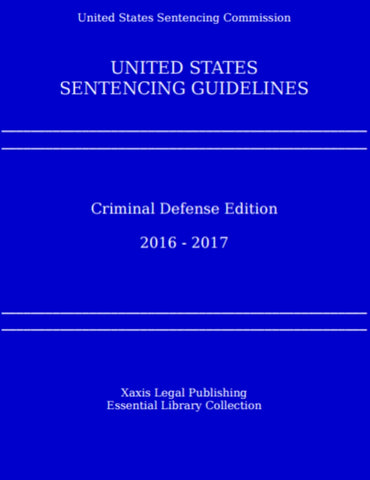 United States Sentencing Guideline Manual - 2016 to 2017 Edition