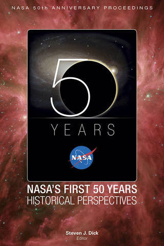 Anniversary Proceedings. NASA's First 50 Years: Historical Perspectives Edited by Steven J. Dick