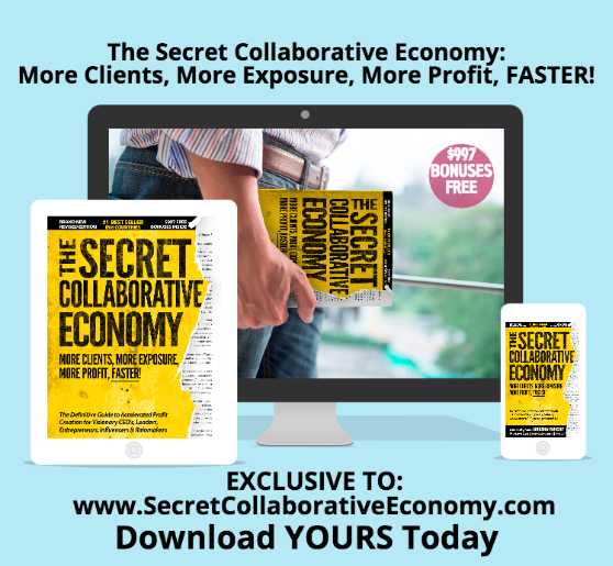 INSTANT DIGITAL DOWNLOAD: SECRET COLLABORATIVE ECONOMY: MORE CLIENTS, MORE EXPOSURE, MORE PROFIT, FASTER!