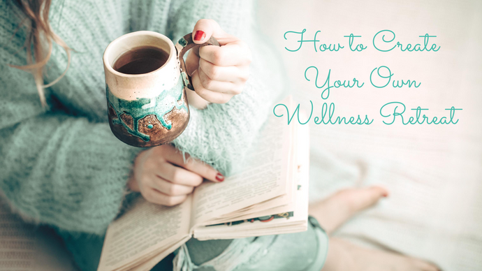 How to Create Your Own Wellness Retreat