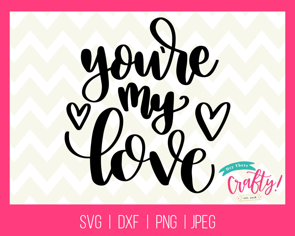 You're my Love | Digital File - The Chaotically Creative Mom