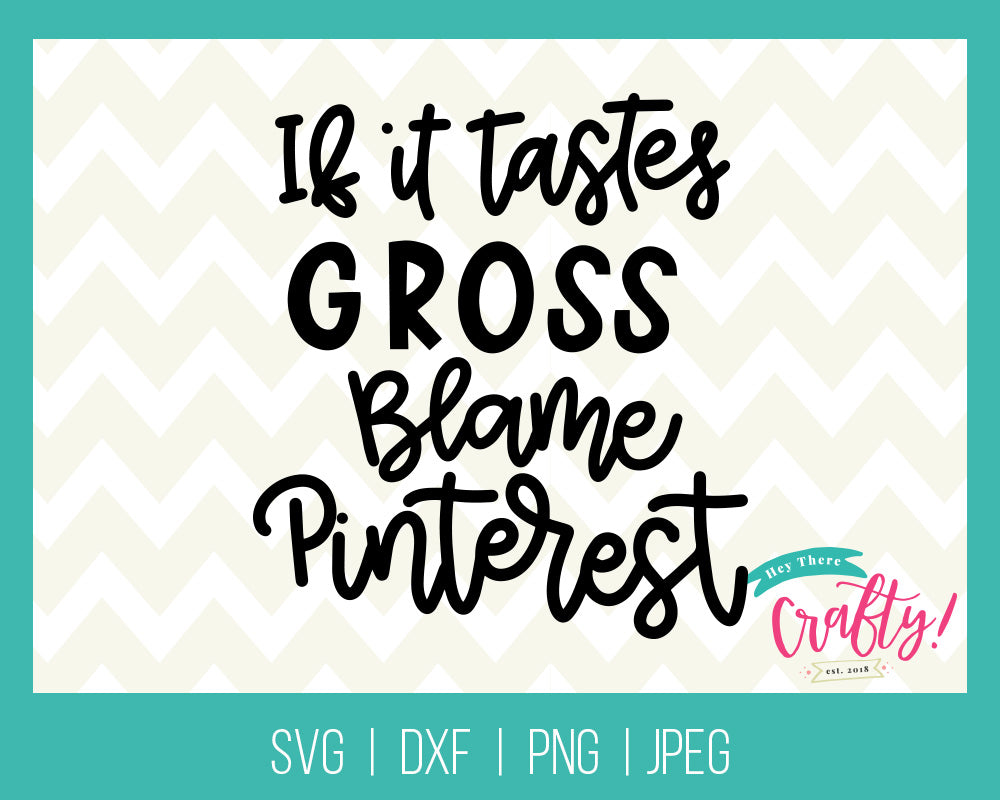 If it Tastes Gross Blame Pinterest | Digital File - The Chaotically Creative Mom