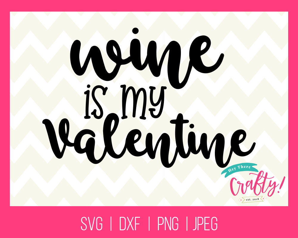 Wine is my Valentine | Digital File - The Chaotically Creative Mom