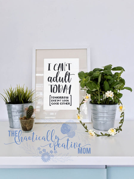 I Can't Adult Today [tomorrow doesn't look good either] PNG SVG Cutting file Cricut Silhouette Funny Quote Vinyl Sayings - The Chaotically Creative Mom