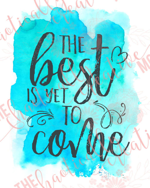 The Best is Yet to Come Printable, printable decor, inspirational quote, anniversary gift - The Chaotically Creative Mom