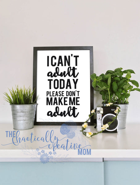 I Can't Adult Today Please Don't Make Me Adult PNG SVG JPEG Cutting file Cricut Silhouette - The Chaotically Creative Mom