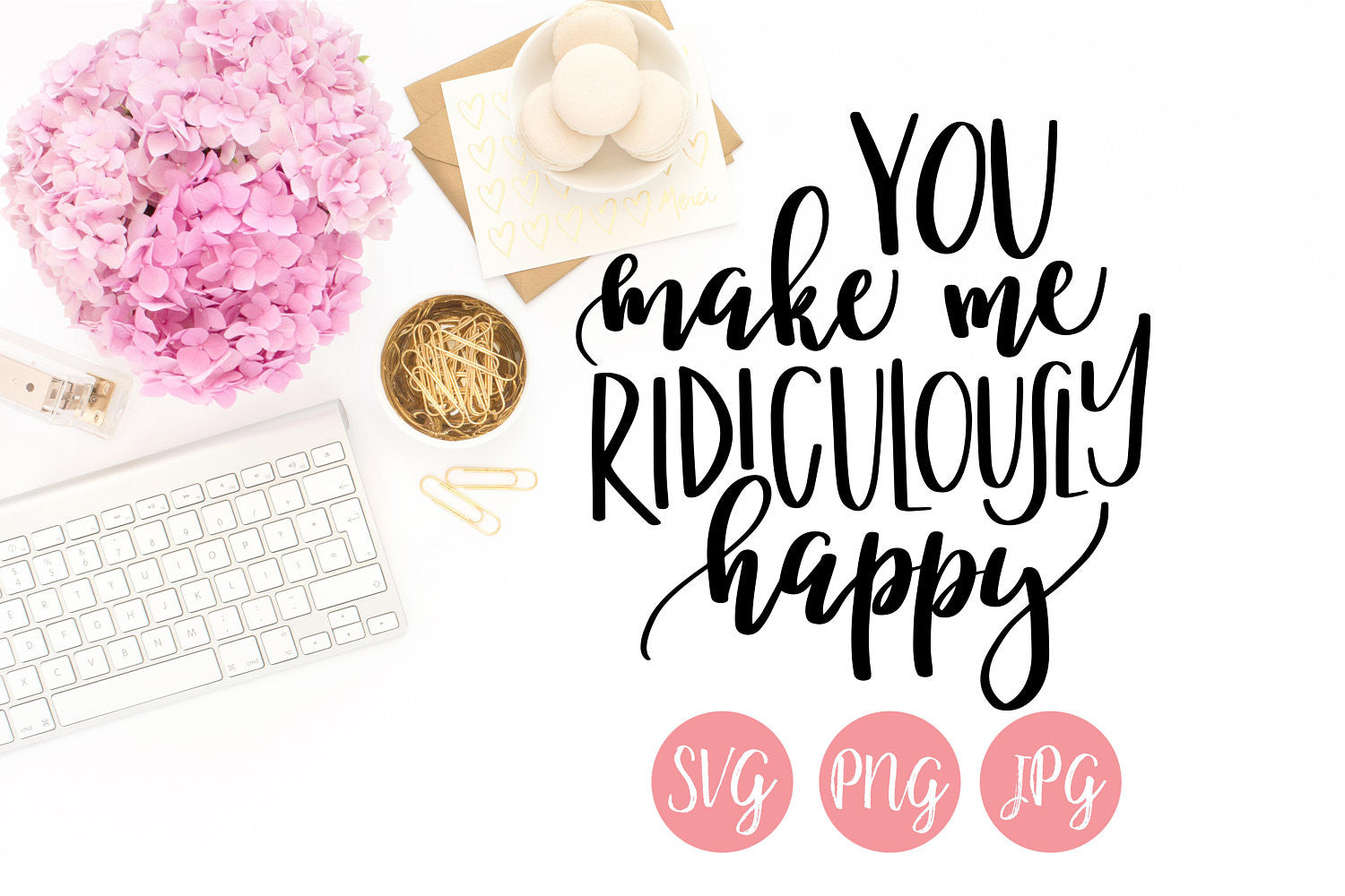 You Make Me Ridiculously Happy Hand Lettered SVG PNG JPEG - The Chaotically Creative Mom
