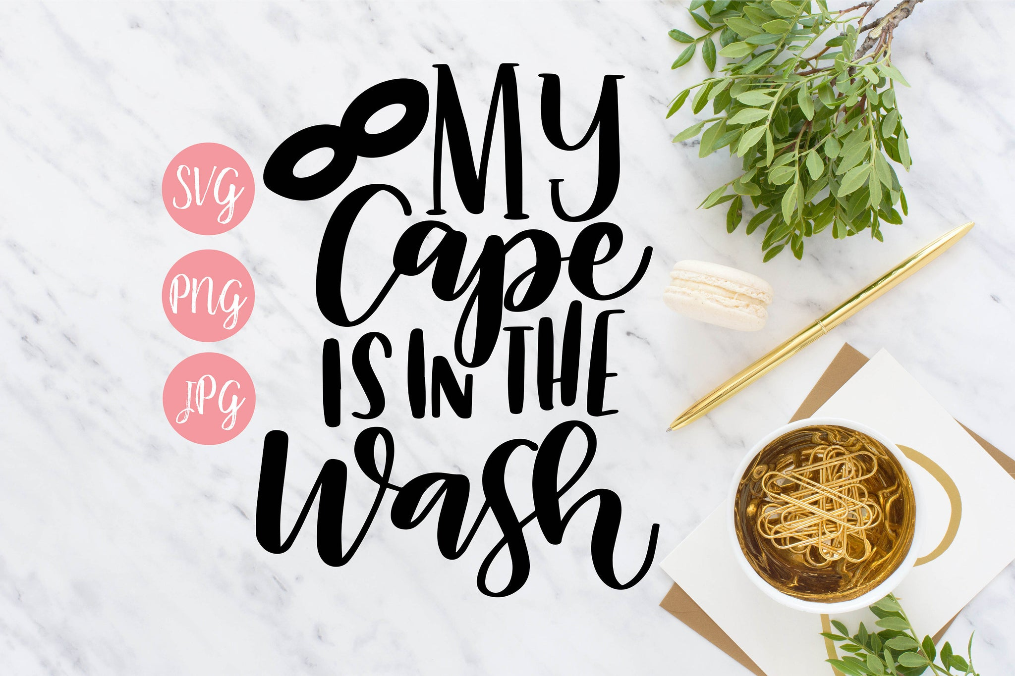 My Cape is in the Wash Hand Lettered SVG PNG JPEG - The Chaotically Creative Mom