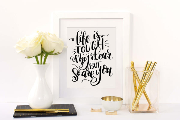 Life Is Tough My Dear But So Are You Hand Lettered SVG PNG JPEG - The Chaotically Creative Mom