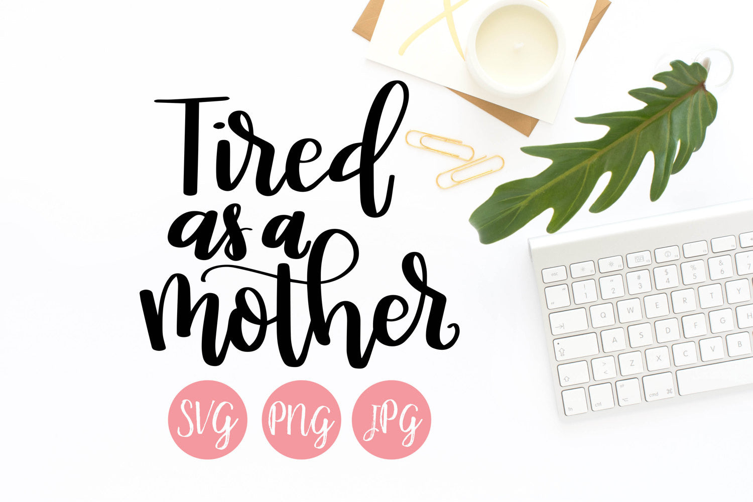 Tired as a Mother Hand Lettered SVG PNG JPEG - The Chaotically Creative Mom