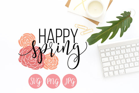 Happy Spring with Flowers SVG PNG JPEG - The Chaotically Creative Mom
