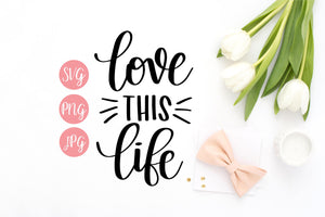 Love This Life  Hand Lettered SVG PNG JPEG - The Chaotically Creative Mom