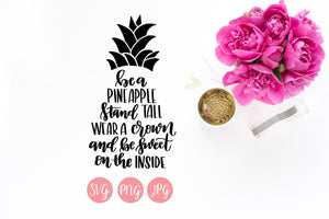 Be a Pineapple, Stand Tall, Wear a Crown and be Sweet on the Inside Hand Lettered SVG PNG JPEG - The Chaotically Creative Mom