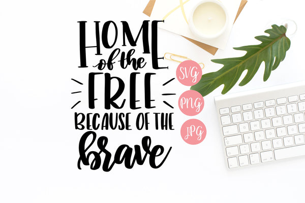 Home of the Free Because of the Brave | Digital File - The Chaotically Creative Mom