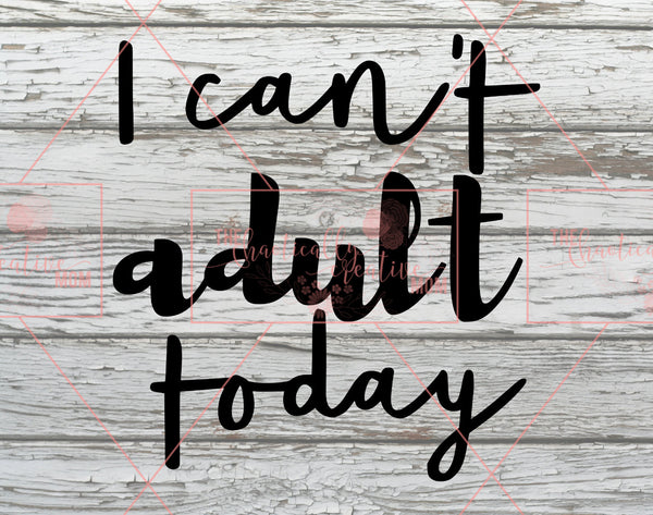 I Can't Adult Today PNG, SVG, Cutting file, JPEG, Cricut Explore - The Chaotically Creative Mom