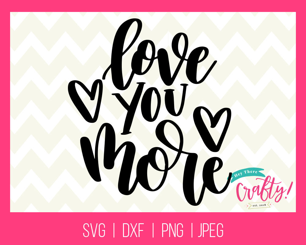 Love You More | Digital File - The Chaotically Creative Mom
