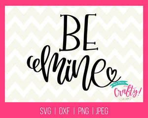 Be Mine | Digital File - The Chaotically Creative Mom