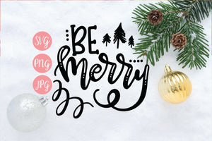 Be Merry SVG PNG JPEG - The Chaotically Creative Mom