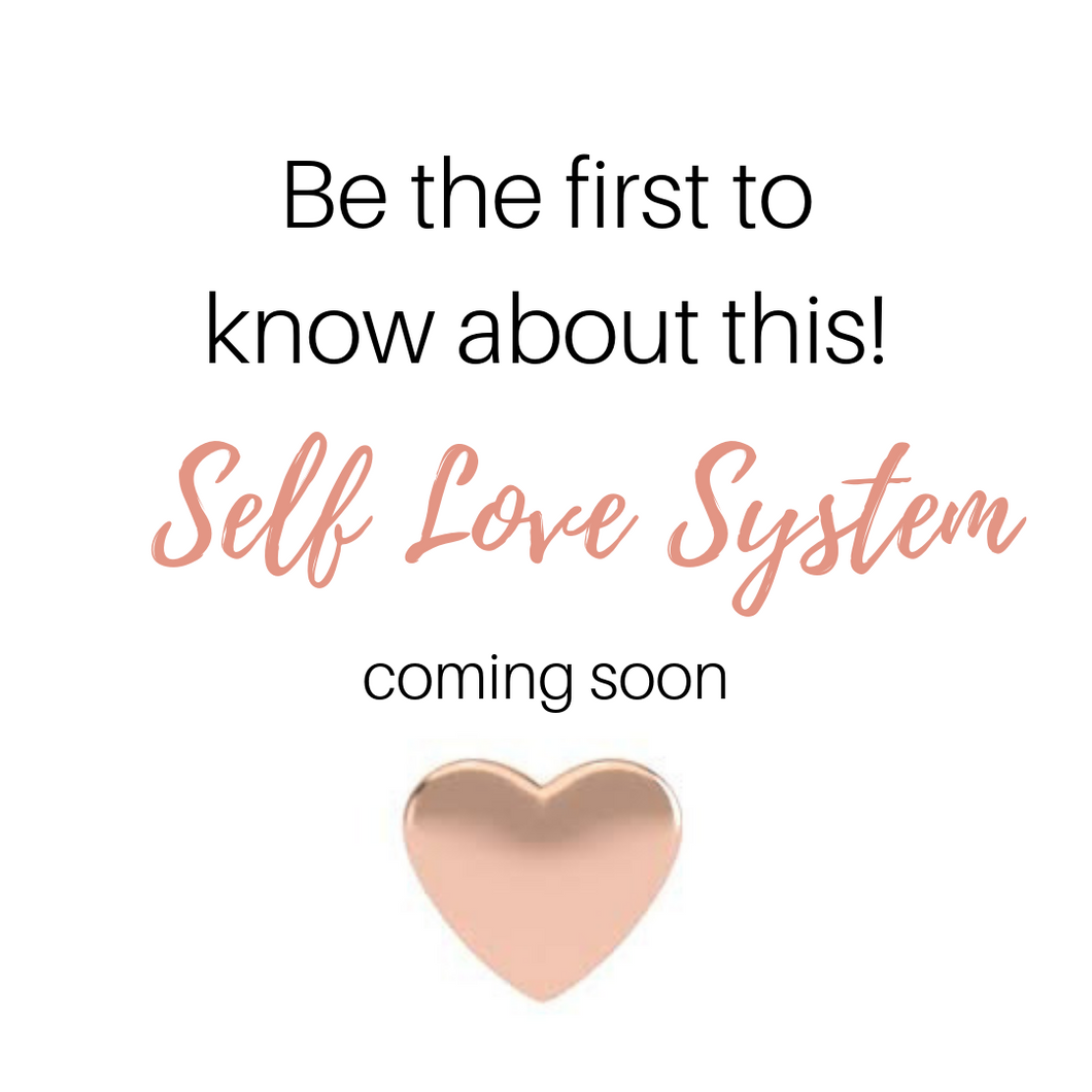 Be first to know about the SELF LOVE SYSTEM