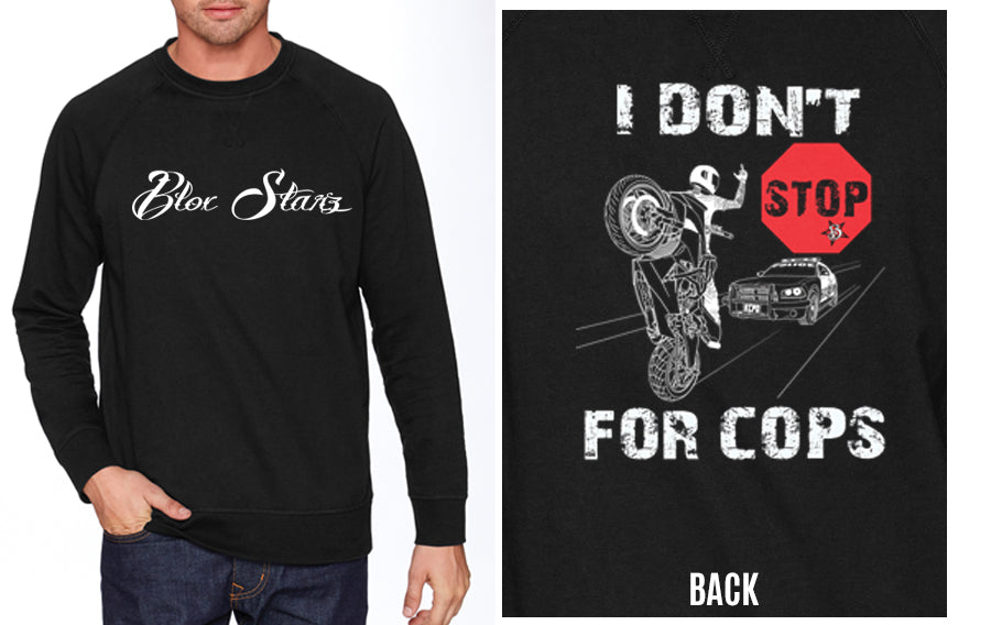 SWEATSHIRT - I DON'T STOP FOR COPS 2.0