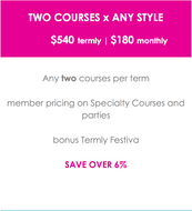 TWO COURSES x ANY STYLE  - Two Full Term Courses | $180 monthly