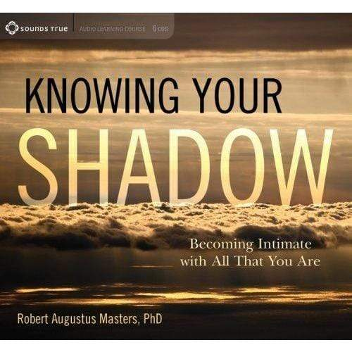 Knowing Your Shadow-Becoming Intimate with All That You Are by Robert Augustus Masters