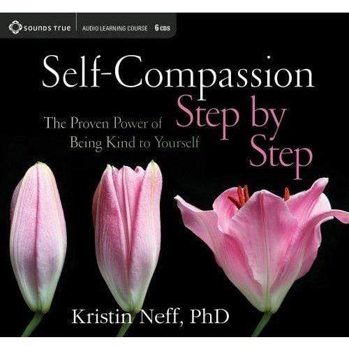 Self-Compassion Step by Step-The Proven Power of Being Kind to Yourself by Kristin Neff