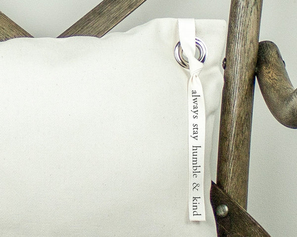 Always Stay Humble and Kind Handmade Canvas Pillow with Grommet and Printed Ribbon with Down Alternative Insert