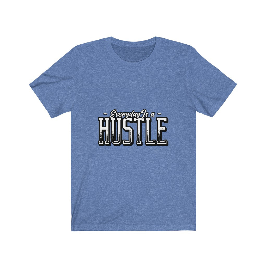 Everyday is a Hustle - Unisex Jersey Short Sleeve Tee