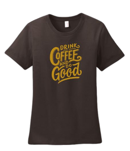 Ladies Brown T-shirt, Drink Coffee and Do Good