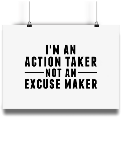Landscape Poster - I'm An Action Taker Not An Excuses Maker