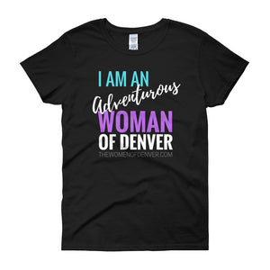 """I am an Adventurous Woman of Denver"" T-Shirt in Dark Colors"