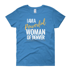 """I am a Powerful Woman of Denver"" T-Shirt in Dark Colors"