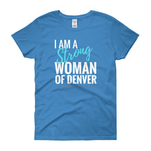 """I am a Strong Woman of Denver"" T-Shirt with Dark Colors"